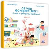 Ce vad ochisorii mei? Acasa. Cauta si gaseste cu Montessori - Karine Surugue, Charline Picard, editura Didactica Publishing House