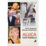 Aluca, sotia tenorului - Maria-Margareta Babeanu Moldoveanu, editura Tracus Arte