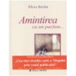 Amintirea ca un parfum... - Silvia Kerim, editura Carminis