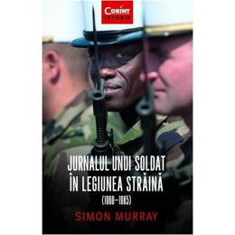 Jurnalul unui soldat in Legiunea Straina (1960-1965) - Simon Murray, editura Corint