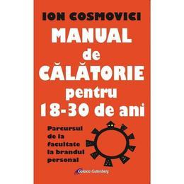 Manual de calatorie pentru 18-30 de ani - Ion Cosmovici, editura Galaxia Gutenberg
