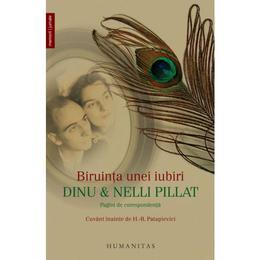 Biruinta unei iubiri - Dinu si Nelli Pillat, editura Humanitas