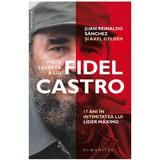 Viata secreta a lui Fidel Castro - Juan Reinaldo Sanchez, Axel Gylden, editura Humanitas