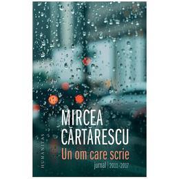 Un om care scrie: Jurnal 2011-2017 - Mircea Cartarescu, editura Humanitas