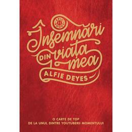 Insemnari din viata mea - Alfie Deyes, editura Humanitas