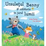 Ursuletul Benny si calatoria in jurul lumii - Katja Reider, Tim Warnes