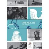 Spre Polul Sud - Emil Racovita, editura Frontiera