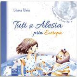 Tuti si Alesia prin Europa - Liliana Uleia, Cristina Hosu, editura Didactica Publishing House