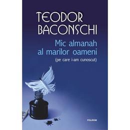 Mic almanah al marilor oameni (pe care i-am cunoscut) - Teodor Baconschi, editura Polirom