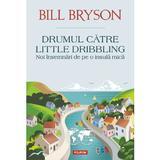 Drumul catre Little Dribbling - Bill Bryson, editura Polirom