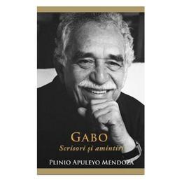 Gabo: Scrisori si amintiri - Plinio Apuleyo Mendoza, editura Rao
