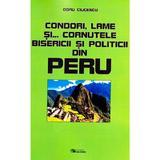 Condori, lame si... cornutele bisericii si politicii din Peru - Doru Ciucescu, editura Rovimed