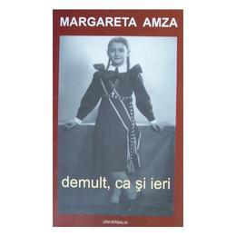 Demult, ca si ieri - Margareta Amza, editura Universalia Press