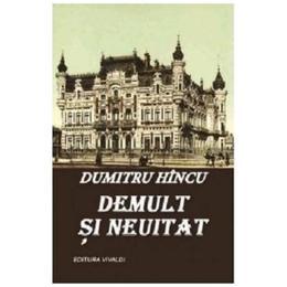 Demult si neuitat - Dumitru Hincu, editura Vivaldi