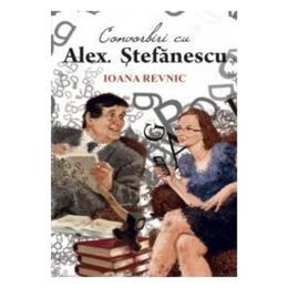 Convorbiri cu Alex. Stefanescu - Ioana Revnic, editura All