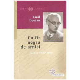 Cu fir negru de arnici. Jurnal 1949-1956 - Emil Dorian, editura Compania