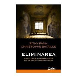 Eliminarea - Rithy Panh, Christophe Bataille, editura Corint