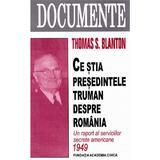 Ce stia presedintele Truman despre Romania - Thomas S. Blanton, editura Fundatia Academia Civica