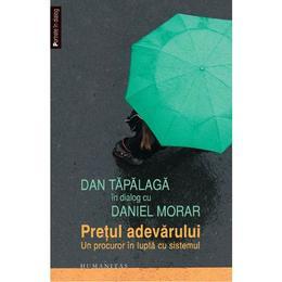 Pretul adevarului - Dan Tapalaga in dialog cu Daniel Morar, editura Humanitas