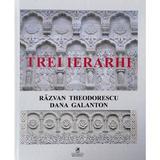 Trei ierarhi - Razvan Theodorescu, Dana Galanton, editura Cartea Romaneasca