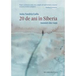 20 de ani in Siberia. Amintiri din viata. Editie de lux - Anita Nandris-Cudla, editura Humanitas