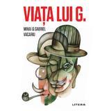 Viata lui G. - Mihai Vacariu, Gabriel Vacariu, editura Litera
