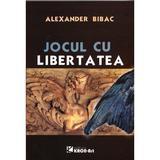 Jocul cu libertatea - Alexander Bibac, editura Kron Art