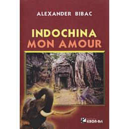 Indochina mon amour - Alexander Bibac, editura Kron Art