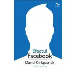 Efectul facebook - David Kirkpatrick, editura Philobia