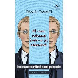 M-am nascut intr-o zi albastra - Daniel Tammet, editura Philobia