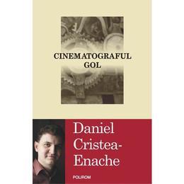 Cinematograful gol - Daniel Cristea-Enache, editura Polirom