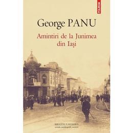 Amintiri de la Junimea din Iasi - George Panu, editura Polirom