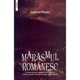 Marasmul romanesc - Gabriel Plesea, editura Vestala