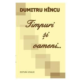 Timpuri si oameni... - Dumitru Hincu, editura Vivaldi