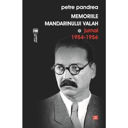 Memoriile mandarinului valah. Jurnal 1954-1956 - Petre Pandrea, editura Vremea