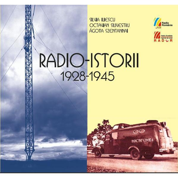 Radio-istorii 1928-1945 + CD - Silvia Iliescu, Octavian Silivestru, Agota Szentannai, editura Casa Radio