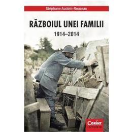 Razboiul Unei Familii 1914-2014 - Stephane Audoin-Rouzeau, editura Corint