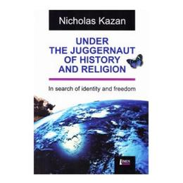 Under the Juggernaut of History and religion - Nicholas Kazan, editura Limes