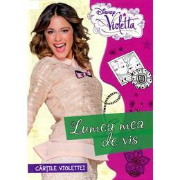 Disney Violetta - Lumea Mea De Vis. Cartile Violettei, editura Litera