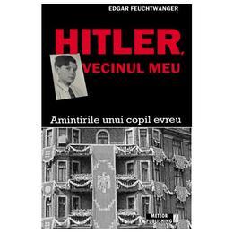 Hitler, vecinul meu - Edgar Feuchtwanger, editura Meteor Press