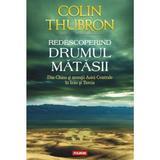 Redescoperind Drumul Matasii - Colin Thubron, editura Polirom
