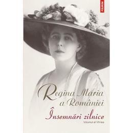 Insemnari zilnice vol.7 - Regina Maria a Romaniei, editura Polirom