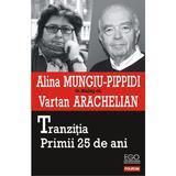 Tranzitia. Primii 25 De Ani - Alina Mungiu-Pippidi, Vartan Arachelian, editura Polirom