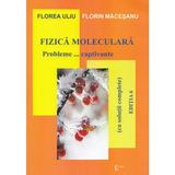 Fizica moleculara. Probleme captivante - Florea Uliu, Florin Macesanu, editura Emia