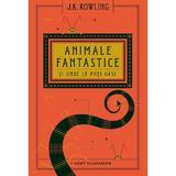 Universul harry potter: animale fantastice si unde le poti gasi - j.k. rowling
