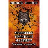 Secretele unchiului Matthew. Un destin neasteptat - Theodor Popescu, editura Smart Publishing