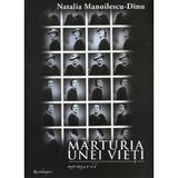 Marturia unei vieti - Natalia Manoilescu-Dinu, editura Spandugino