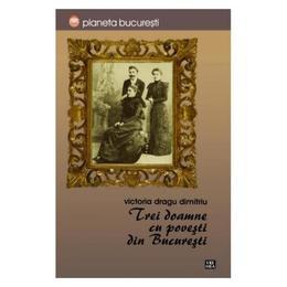 Trei doamne cu povesti din Bucuresti - Victoria Dragu Dimitriu, editura Vremea