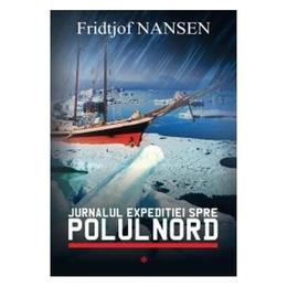 Jurnalul Expeditiei Spre Polul Nord Vol.1 - Fridjof Nansen, editura All