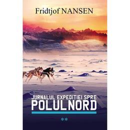 Jurnalul expeditiei spre Polul Nord vol.2 - Fridtjof Nansen, editura All